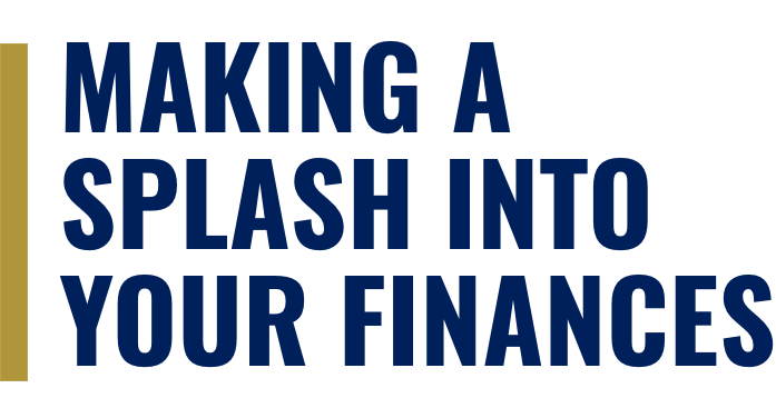 Making A Splash Into Your Finances